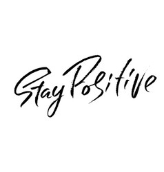 Stay positive hand drawn dry brush motivational vector