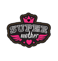 super mother print or patch for t-shirt with vector image