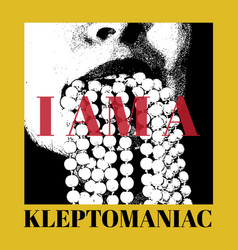 i am a kleptomaniac hand drawn of mouth with bead vector image