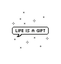 Life is a gift in speech bubble 8 bit pixel art vector