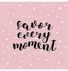 Savor every moment vector