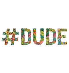 Word dude with hashtag decorative vector