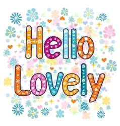 Hello lovely flowers and hearts card vector