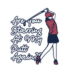 t shirt design are you starring at my putt again vector image