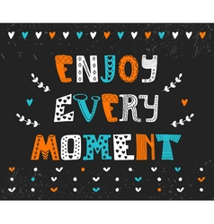 Enjoy every moment Hand drawn motivational vector image