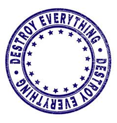 Grunge textured destroy everything round stamp vector