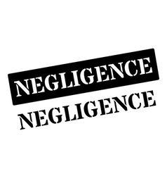 Negligence black rubber stamp on white vector