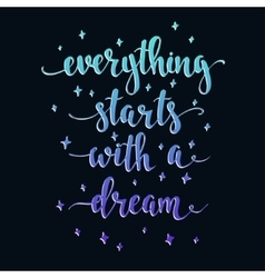 Everything Starts with a Dream vector image vector image