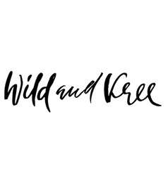 wild and free hand drawn boho quote modern vector image