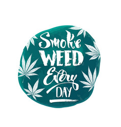 Smoke weed every day poster design vector