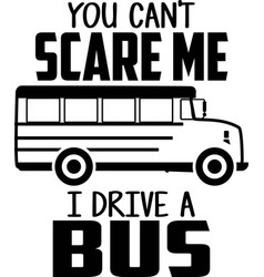 You can t scare me i drive a bus on white vector