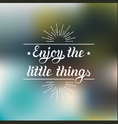 Enjoy the little things hand lettering vector