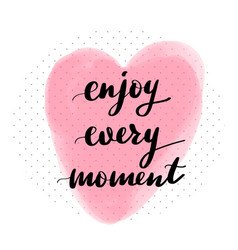 lettering inscription enjoy every moment vector image