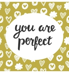 You are Perfect cute lettering vector