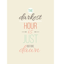 Darkest hour is just before dawn inspirational vector