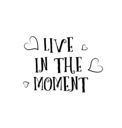 live in the moment love quote logo greeting card vector image