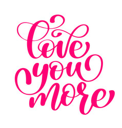 Handwritten love you more sign with vector