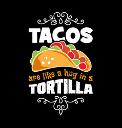 Tacos are like a hug in a tortilla taco quote and vector