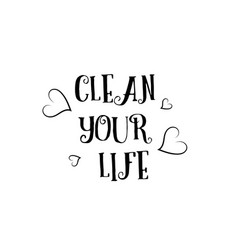 clean your life love quote logo greeting card vector image