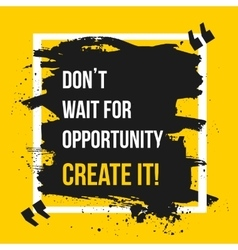 Do not wait for opportunity Motivation Business vector image