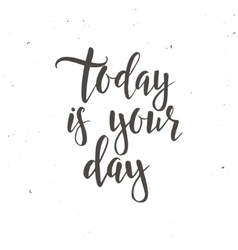 Today is your day Conceptual handwritten phrase vector image