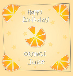 postcard happy birthday orange juice vector image