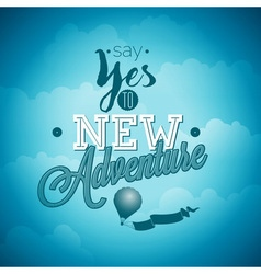 Say yes to new adventures inspiration quote vector image
