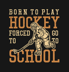 t shirt design born to play hockey forced to go vector image