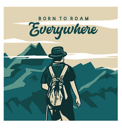 poster design born to roam everywhere with man vector image