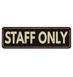 staff only vintage rusty metal sign vector image vector image