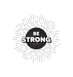 Be strong motivation quote motivational slogan vector