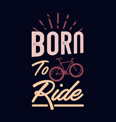 born to ride inspirational quote vector image