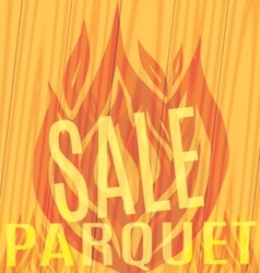 fire sale of parquet on the wooden background vector image