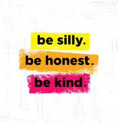 Be silly be honest be kind inspiring creative vector