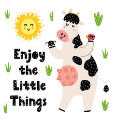 enjoy little things card with a cute cow vector image