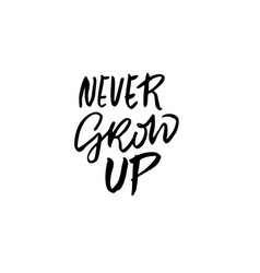Never grow up hand drawn brush lettering modern vector
