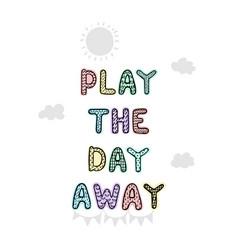 play day away - fun hand drawn nursery poster vector image