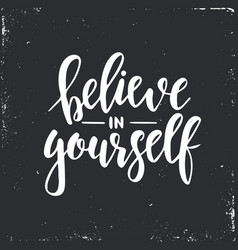 Believe in yourself inspirational hand vector