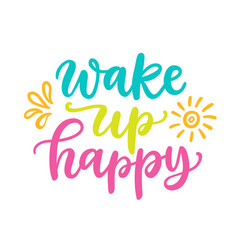 Wake up happy poster colorful calligraphy quote vector
