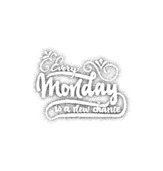 Every monday is a new chance - lettering Dotwork vector image