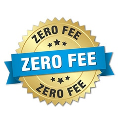 Zero fee 3d gold badge with blue ribbon vector