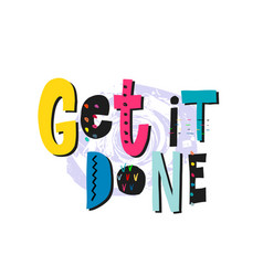 get it done shirt quote lettering vector image