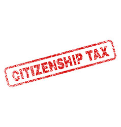 Grunge citizenship tax rounded rectangle stamp vector