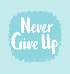 never give up for invitation greeting card vector image