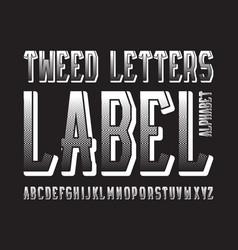 tweed letters label typeface white contrasting vector image