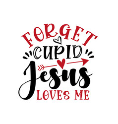 Forget cupid jesus loves me - funny saying vector
