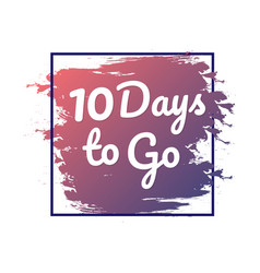 10 days to go hurry up sign count down vector