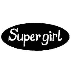 lettering in grunge style with words super girl vector image