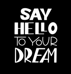 Say hello to your dream white fontblack backdrop vector