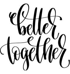 Better together hand lettering inscription vector